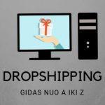 Dropshipingas – Kas Tai? Nuo A iki Z!