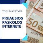 Pigiausios Paskolos Internete: TOP 5 Pasiūlymai Jums!